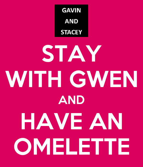 STAY WITH GWEN AND HAVE AN OMELETTE