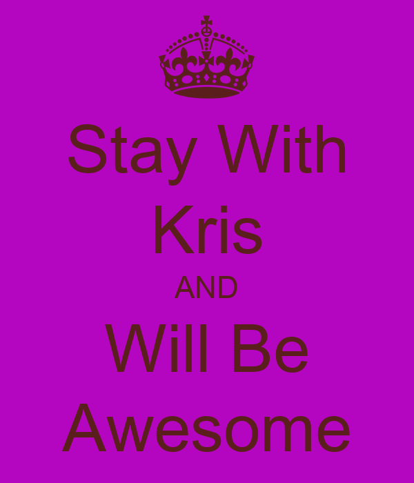 Stay With Kris AND Will Be Awesome