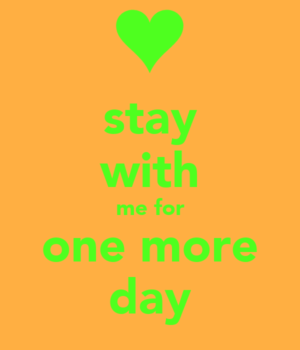 stay with me for one more day