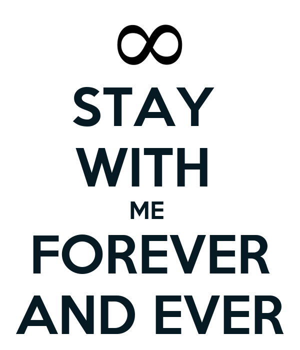 STAY  WITH  ME  FOREVER AND EVER