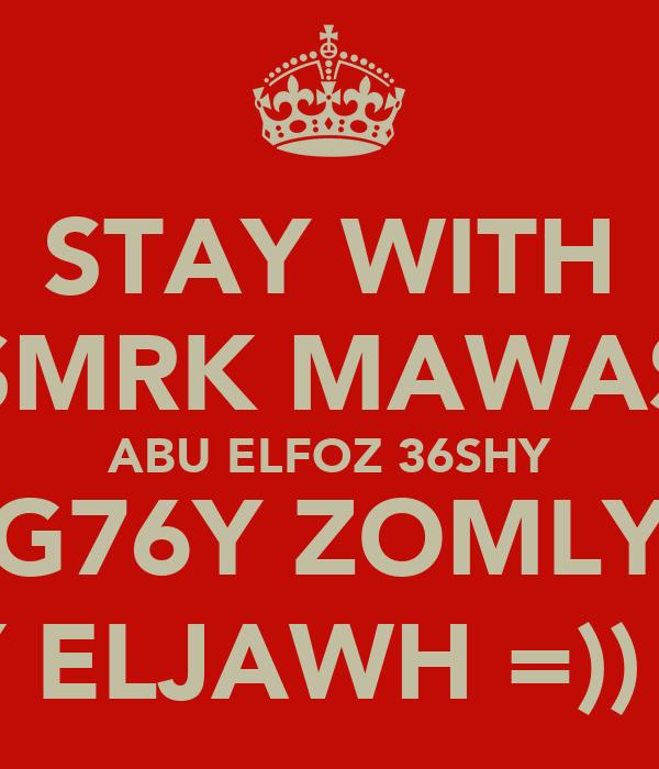 STAY WITH SMRK MAWAS ABU ELFOZ 36SHY G76Y ZOMLY DLY ELJAWH =)) !!!!