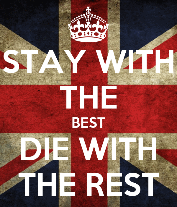 STAY WITH THE BEST DIE WITH THE REST