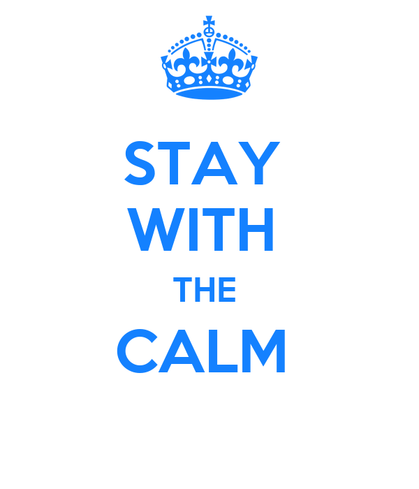 STAY  WITH  THE  CALM