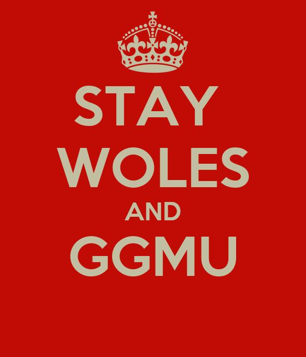 STAY  WOLES AND GGMU