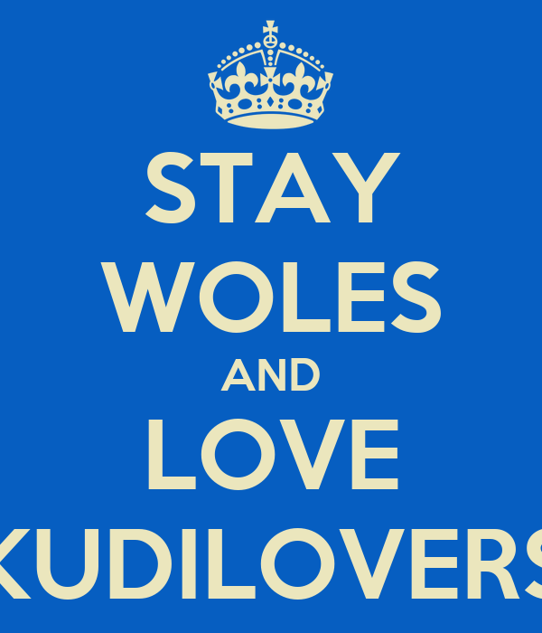 STAY WOLES AND LOVE KUDILOVERS