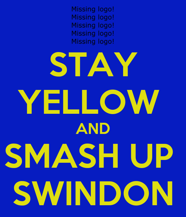 STAY YELLOW  AND SMASH UP  SWINDON
