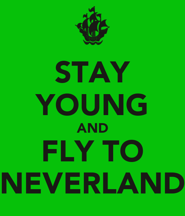 STAY YOUNG AND FLY TO NEVERLAND