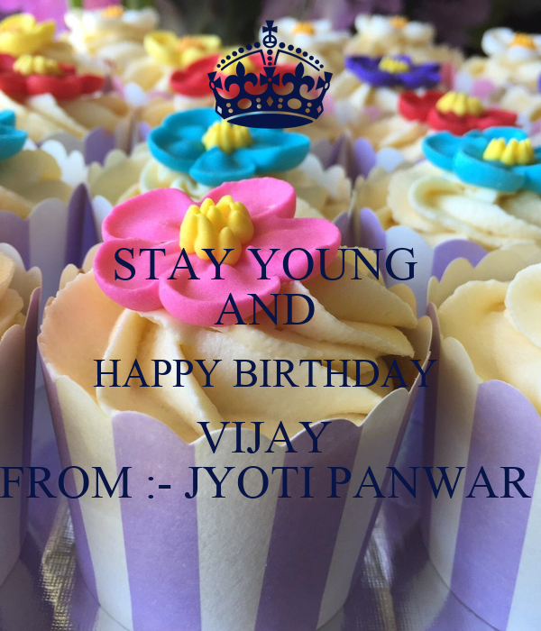 STAY YOUNG  AND  HAPPY BIRTHDAY  VIJAY  FROM :- JYOTI PANWAR