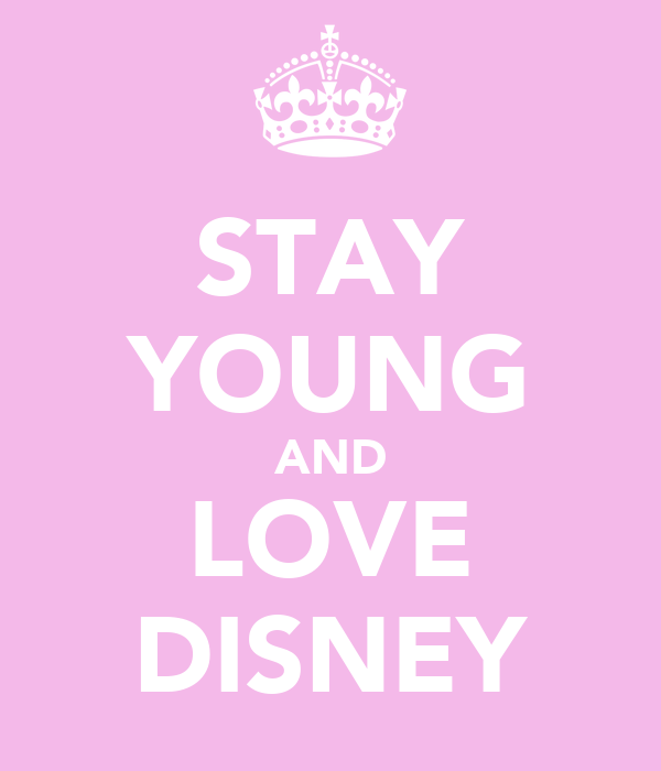 STAY YOUNG AND LOVE DISNEY