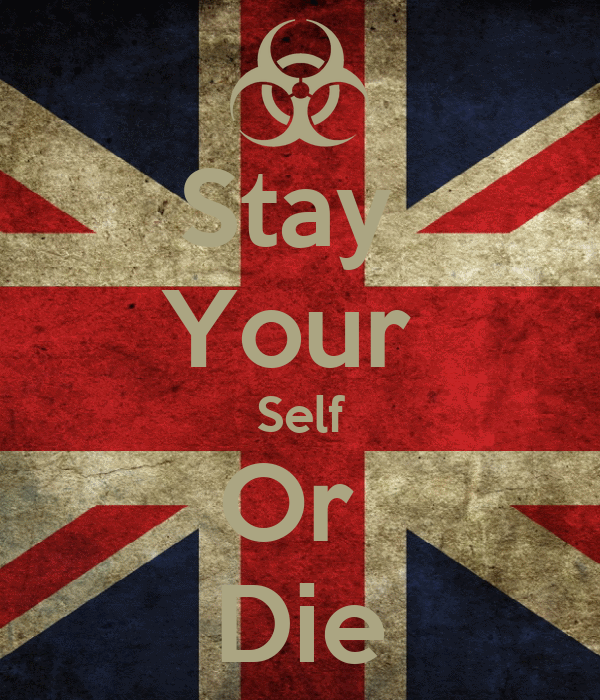Stay  Your  Self Or  Die