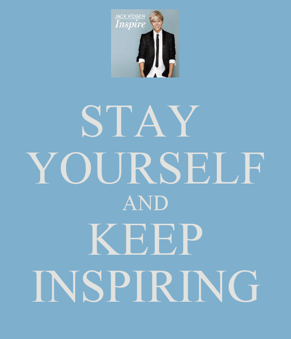 STAY  YOURSELF AND KEEP INSPIRING
