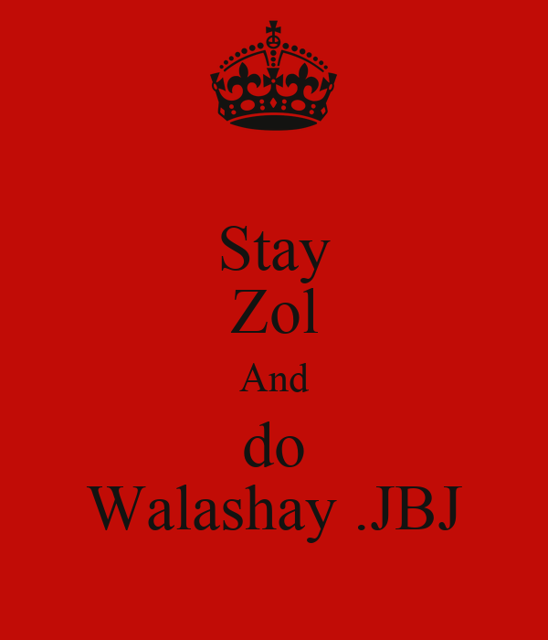Stay Zol And do Walashay .JBJ