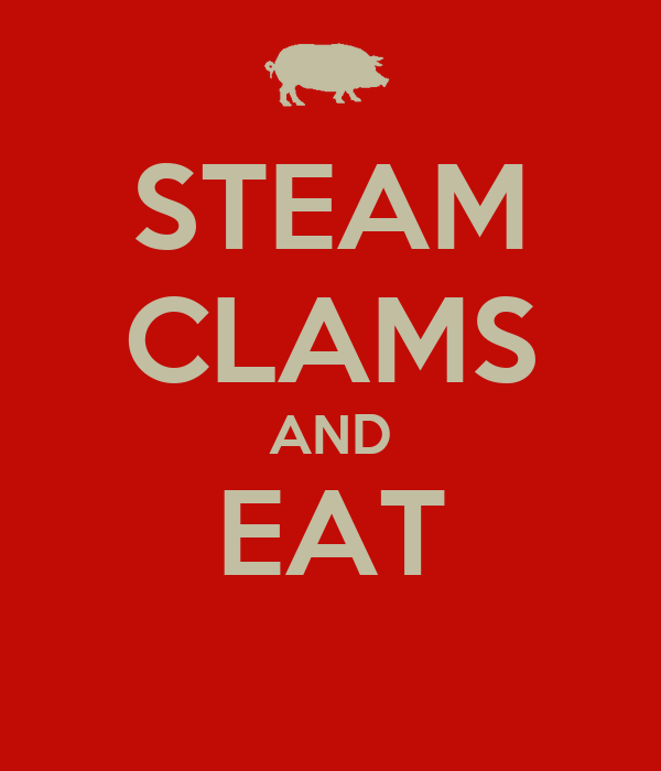 STEAM CLAMS AND EAT