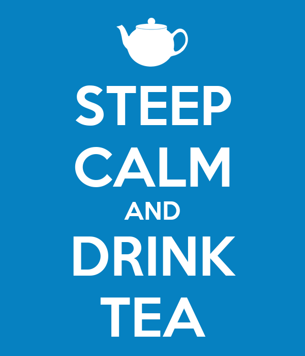 STEEP CALM AND DRINK TEA
