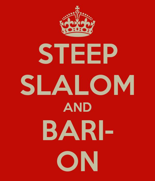 STEEP SLALOM AND BARI- ON