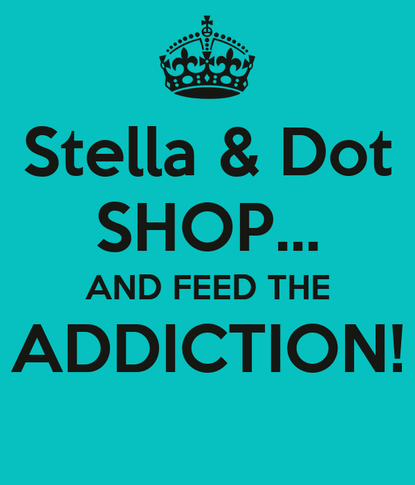 Stella & Dot SHOP... AND FEED THE ADDICTION!