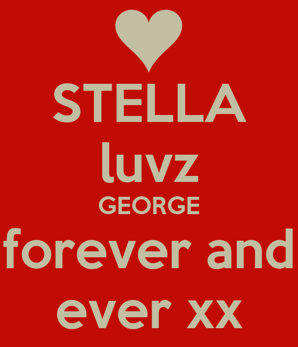 STELLA luvz GEORGE forever and ever xx