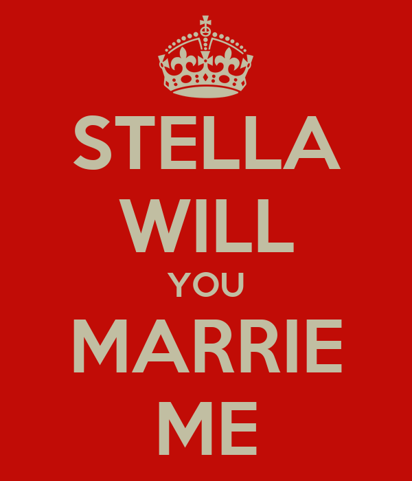 STELLA WILL YOU MARRIE ME