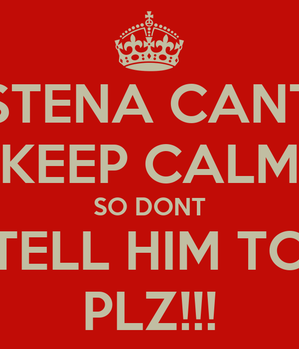 STENA CANT KEEP CALM SO DONT TELL HIM TO PLZ!!!