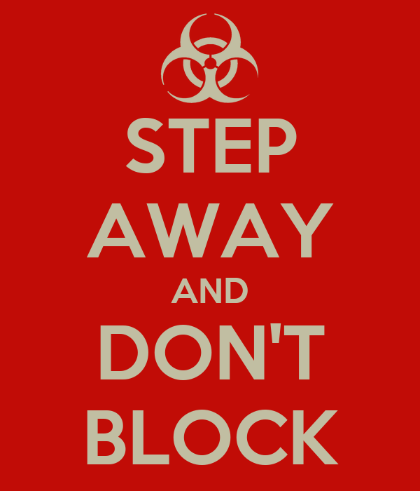 STEP AWAY AND DON'T BLOCK