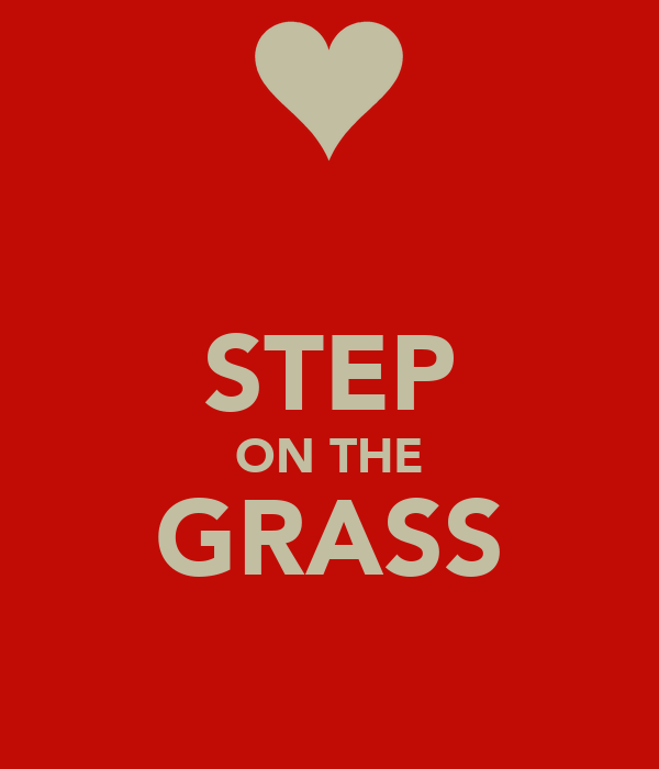 STEP ON THE GRASS