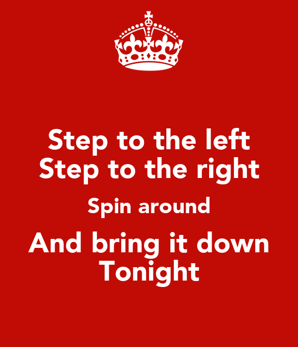 Step to the left Step to the right Spin around And bring it down Tonight