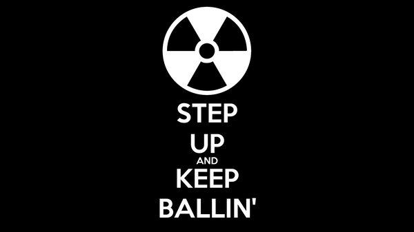 STEP UP AND KEEP BALLIN'