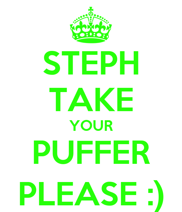 STEPH TAKE YOUR PUFFER PLEASE :)
