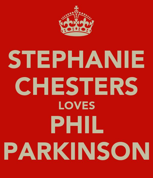 STEPHANIE CHESTERS LOVES PHIL PARKINSON