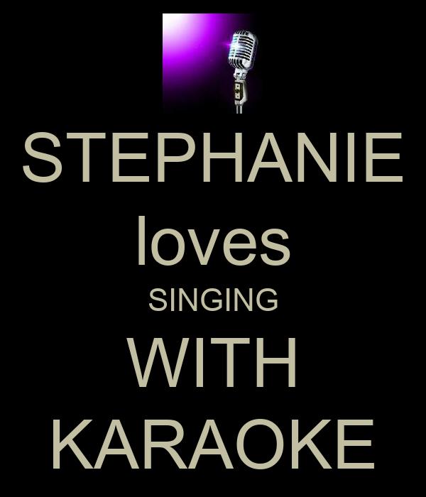 STEPHANIE loves SINGING WITH KARAOKE