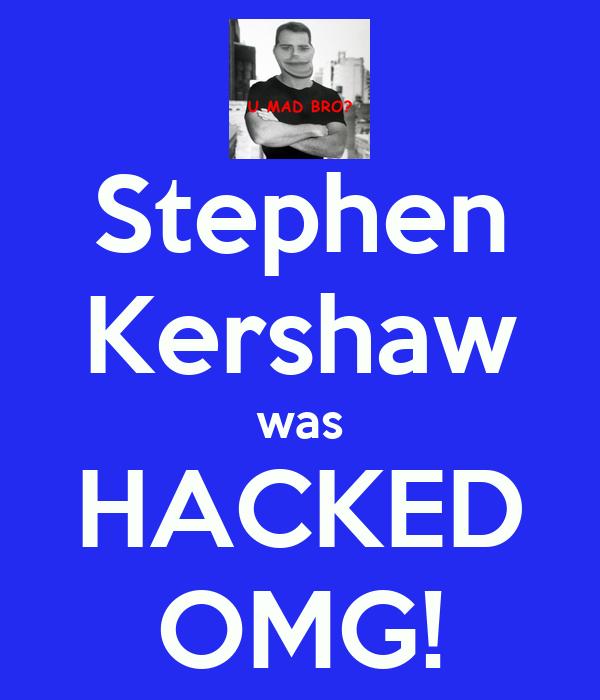 Stephen Kershaw was HACKED OMG!