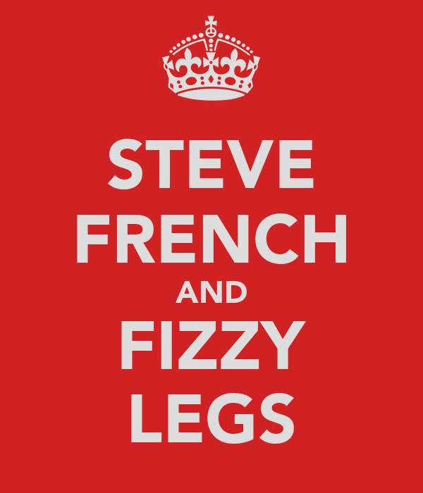 STEVE FRENCH AND FIZZY LEGS