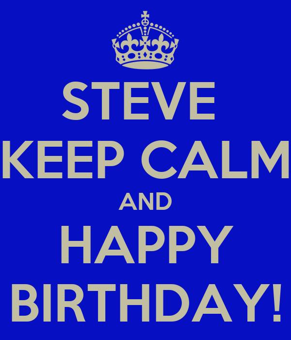 STEVE  KEEP CALM AND HAPPY BIRTHDAY!