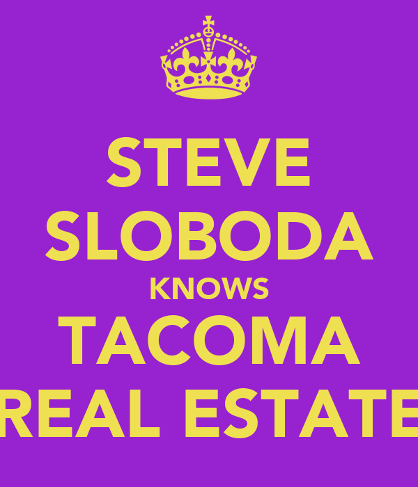 STEVE SLOBODA KNOWS TACOMA REAL ESTATE