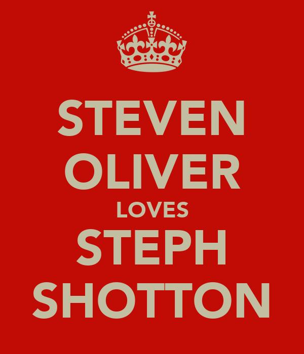 STEVEN OLIVER LOVES STEPH SHOTTON