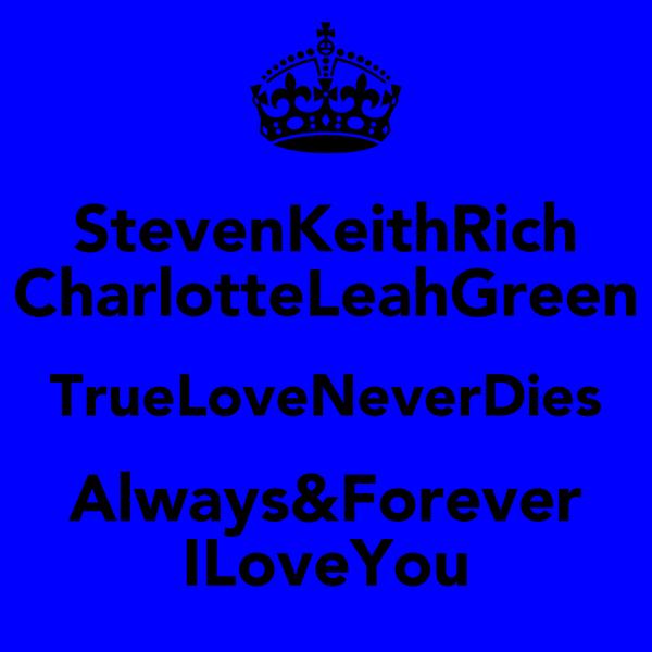 StevenKeithRich CharlotteLeahGreen TrueLoveNeverDies Always&Forever ILoveYou