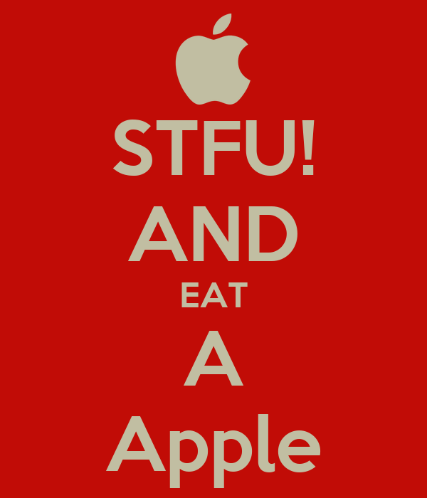 STFU! AND EAT A Apple