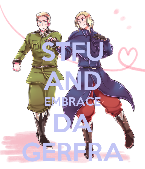 STFU AND EMBRACE DA GERFRA