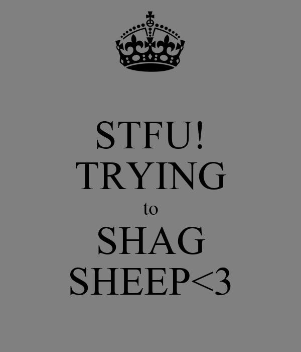 STFU! TRYING to SHAG SHEEP<3