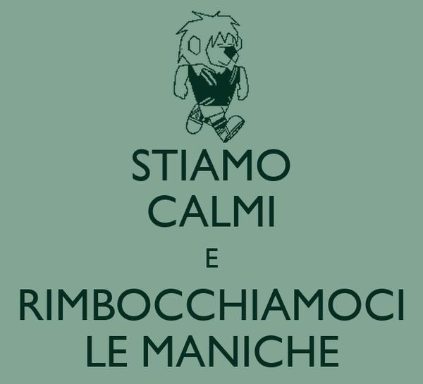 STIAMO CALMI E RIMBOCCHIAMOCI LE MANICHE