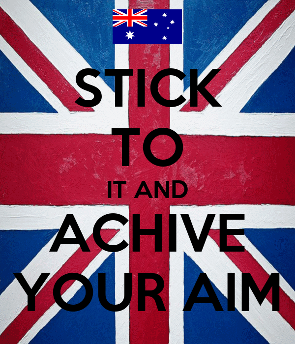 STICK TO IT AND ACHIVE YOUR AIM