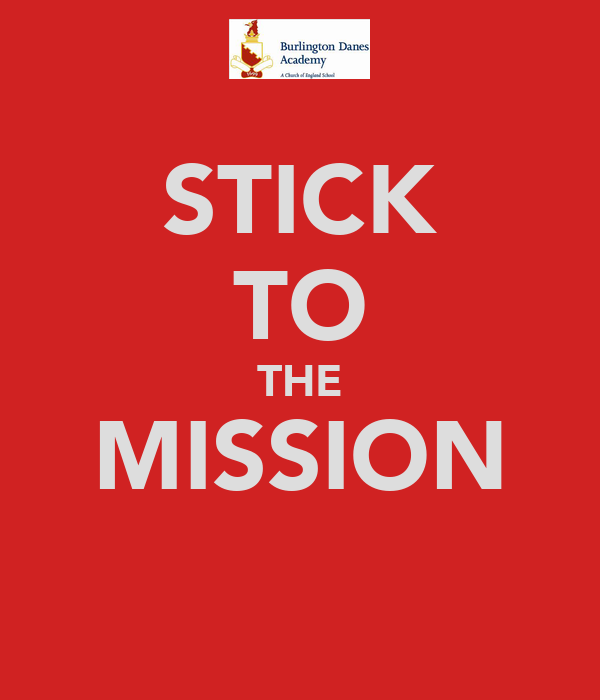 STICK TO THE MISSION