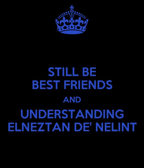 STILL BE BEST FRIENDS AND UNDERSTANDING ELNEZTAN DE' NELINT