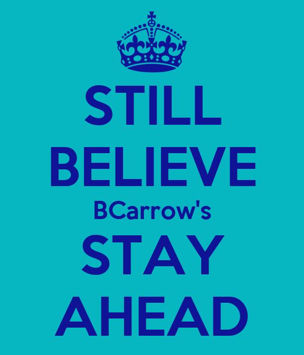 STILL BELIEVE BCarrow's STAY AHEAD