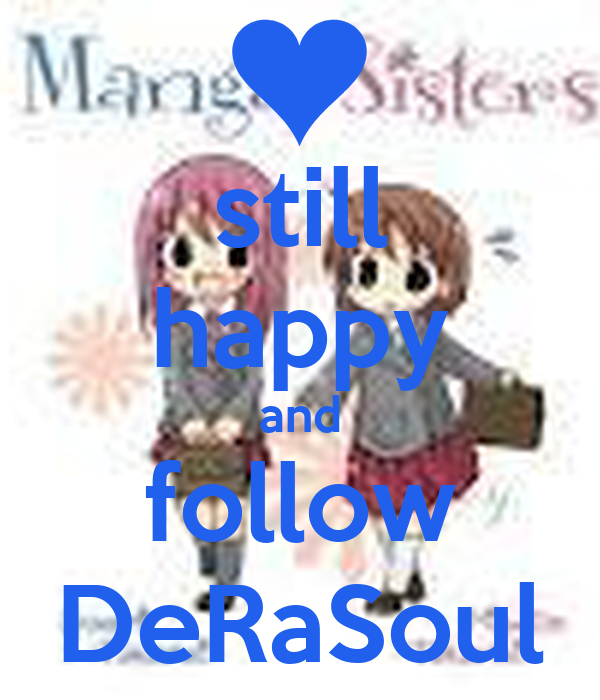 still happy and follow DeRaSoul