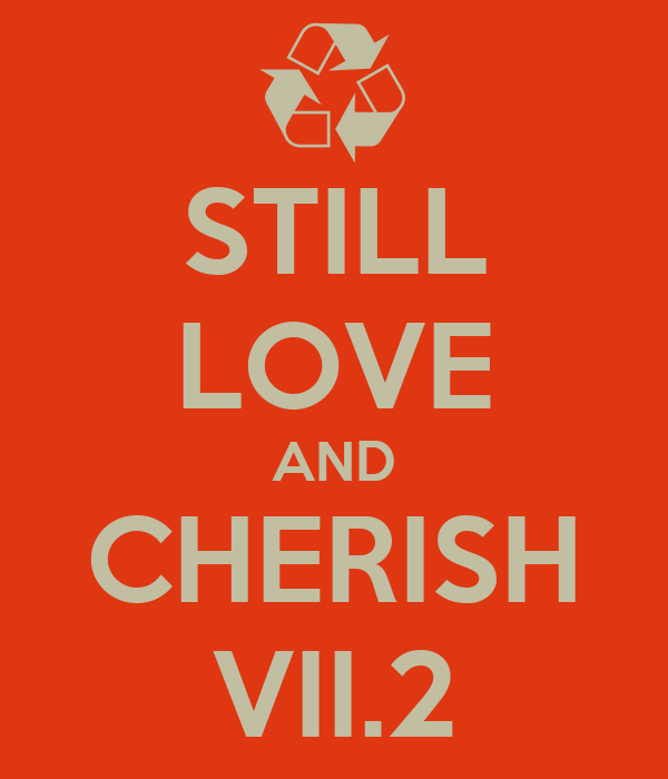 STILL LOVE AND CHERISH VII.2