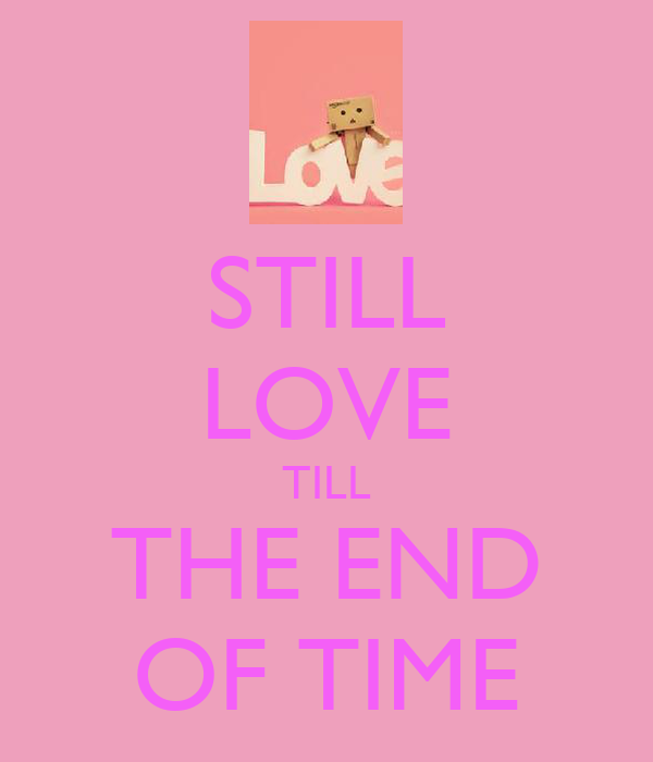 STILL LOVE TILL THE END OF TIME