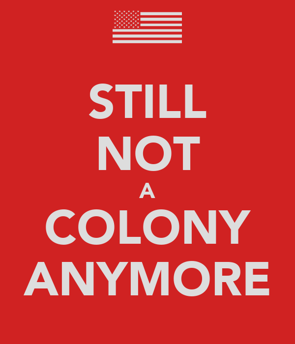 STILL NOT A COLONY ANYMORE