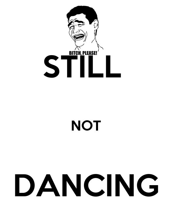 STILL   NOT  DANCING