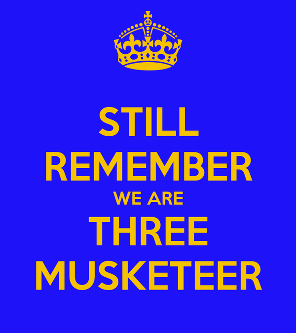 STILL REMEMBER WE ARE THREE MUSKETEER